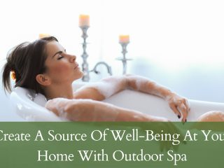 Create A Source Of Well-Being At Your Home With Outdoor Spa